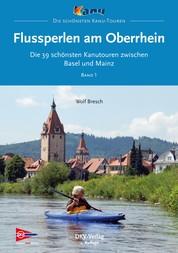 Flussperlen am Oberrhein - Die 39 schönsten Kanutouren zwischen Basel und Mainz