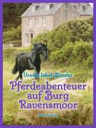 Ursula Isbel-Dotzler: Pferdeabenteuer auf Burg Ravensmoor ★★★★★