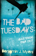 Benjamin J. Myers: The Bad Tuesdays: Das Ende der Zeit