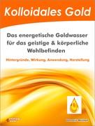 Damaris Reichelt: Kolloidales Gold. Das energetische Goldwasser für das geistige & körperliche Wohlbefinden. ★★★★★
