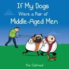 Matthew Inman: If My Dogs Were a Pair of Middle-Aged Men