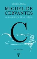Jordi Gracia: Miguel de Cervantes