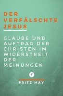 Fritz May: Der verfälschte Jesus