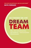 Keith Ferrazzi: So finden Sie Ihr Dream-Team