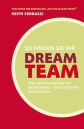So finden Sie Ihr Dream-Team - Weg vom krampfhaften Networking - hin zu echten Beziehungen