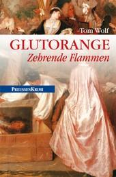 Glutorange - Zehrende Flammen - Preußen Krimi (anno 1760)