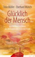 Titus Müller: Glücklich der Mensch