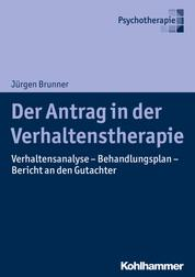 Der Antrag in der Verhaltenstherapie - Verhaltensanalyse - Behandlungsplan - Bericht an den Gutachter