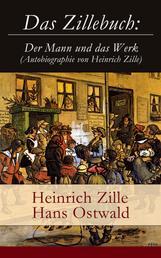 Das Zillebuch: Der Mann und das Werk (Autobiographie von Heinrich Zille) - Mit 223 meist erstmalig veröffentlichten Bildern