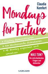 Mondays for Future - Freitag demonstrieren, am Wochenende diskutieren und ab Montag anpacken und umsetzen.