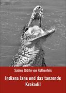 Sabine Gräfin von Rothenfels: Indiana Jane und das tanzende Krokodil ★★★★