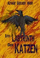 Arthur Gordon Wolf: Im Labyrinth der Katzen
