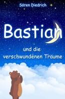 Sören Diedrich: Bastian und die verschwundenen Träume