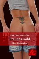 Max Spanking: Braunes Gold ★