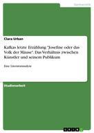 """Clara Urban: Kafkas letzte Erzählung """"Josefine oder das Volk der Mäuse"""". Das Verhältnis zwischen Künstler und seinem Publikum"""