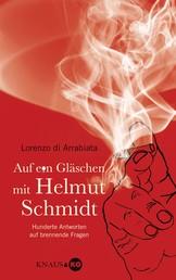 Auf ein Gläschen mit Helmut Schmidt - Hunderte Antworten auf brennende Fragen