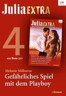 Melanie Milburne: Julia Extra Band 377 - Titel 4: Gefährliches Spiel mit dem Playboy ★★★★