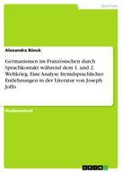 Alexandra Bünck: Germanismen im Französischen durch Sprachkontakt während dem 1. und 2. Weltkrieg. Eine Analyse fremdsprachlicher Entlehnungen in der Literatur von Joseph Joffo