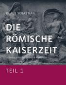 Klaus Sebastian: Die Römische Kaiserzeit - Teil 1