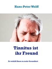 Tinnitus ist ihr Freund - Er verhilft Ihnen zu mehr Gesundheit