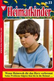Heimatkinder 23 – Heimatroman - Wenn Heimweh dir das Herz verbrennt