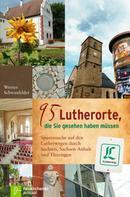 Werner Schwanfelder: 95 Lutherorte, die Sie gesehen haben müssen ★★★★