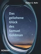 Stefan G. Rohr: Das geliehene Glück des Samuel Goldman