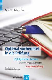 Optimal vorbereitet in die Prüfung - Erfolgreiches Lernen, richtiges Prüfungsverhalten, Angstbewältigung