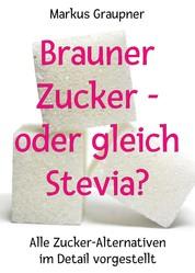 Brauner Zucker – oder gleich Stevia? - Alle Zucker-Alternativen im Detail vorgestellt