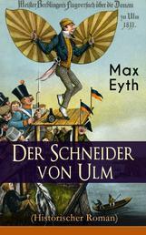 Der Schneider von Ulm (Historischer Roman) - Die Geschichte des deutschen Flugpioniers, Erfinder des Hängegleiters