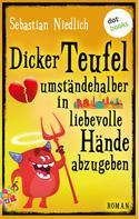 Sebastian Niedlich: Dicker Teufel umständehalber in liebevolle Hände abzugeben ★★★★