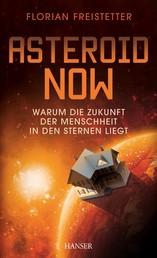 Asteroid Now - Warum die Zukunft der Menschheit in den Sternen liegt