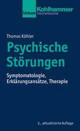 Psychische Störungen - Symptomatologie, Erklärungsansätze, Therapie