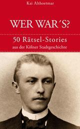 Wer war's? - 50 Rätsel-Stories aus der Kölner Stadtgeschichte