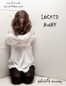 Gabriella Murray: Locked Away (Book #2 in the Love and Madness series)