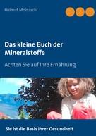 Helmut Moldaschl: Das kleine Buch der Mineralstoffe