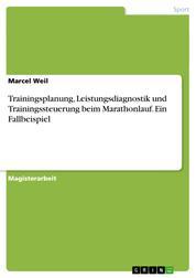 Trainingsplanung, Leistungsdiagnostik und Trainingssteuerung beim Marathonlauf. Ein Fallbeispiel