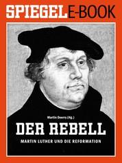 Der Rebell - Martin Luther und die Reformation - Ein SPIEGEL E-Book