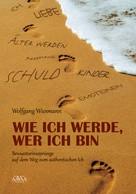 Wolfgang Wiesmann: Wie ich werde, wer ich bin