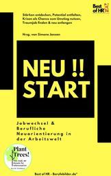 Neustart!! Jobwechsel & Berufliche Neuorientierung in der Arbeitswelt - Stärken entdecken, Potential entfalten, Krisen als Chance zum Umstieg nutzen, Traumjob finden & neu anfangen