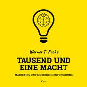 Tausend und eine Macht - Marketing und moderne Hirnforschung (Ungekürzt)