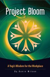 Project Bloom - A Yogi's Wisdom for the Workplace