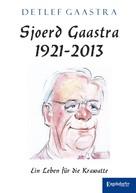 Detlef Gaastra: Sjoerd Gaastra 1921-2013