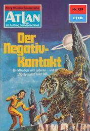 """Atlan 125: Der Negativ-Kontakt - Atlan-Zyklus """"Im Auftrag der Menschheit"""""""