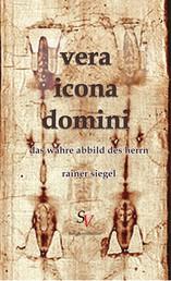 vera icona domini - Das wahre Abbild des Herrn