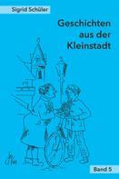 Sigrid Schüler: Geschichten aus der Kleinstadt, Band 5