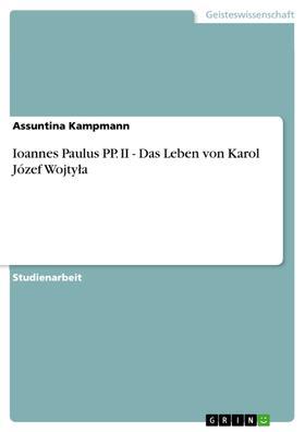 Ioannes Paulus PP. II - Das Leben von Karol Józef Wojtyła