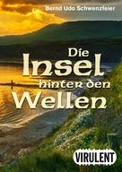 Bernd Udo Schwenzfeier: Die Insel hinter den Wellen