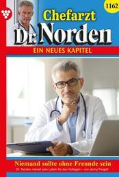 Chefarzt Dr. Norden 1162 – Arztroman - Niemand sollte ohne Freunde sein