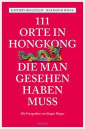 111 Orte in Hongkong, die man gesehen haben muss - Reiseführer